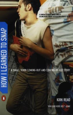 How I Learned to Snap: A Small-Town Coming-Out and Coming-Of-Age Story - Read, Kirk