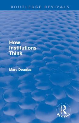 How Institutions Think - Douglas, Mary