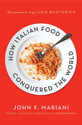 How Italian Food Conquered the World - Mariani, John F