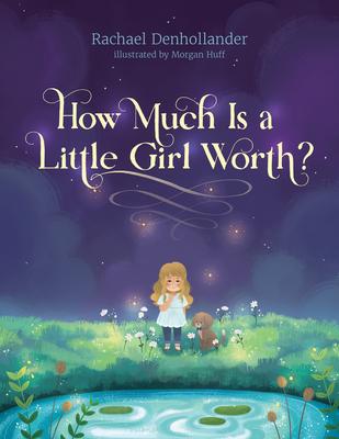How Much Is a Little Girl Worth? - Denhollander, Rachael