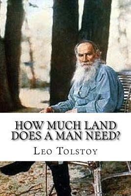 """irony in how much land does a man need leo tolstoy The theme of the story """"how much land does a man need"""" by leo tolstoy clearly delivers its message that greed as no boundaries and will bring you to."""