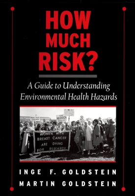 How Much Risk?: A Guide to Understanding Environmental Health Hazards - Goldstein, Inge F, and Goldstein, Martin