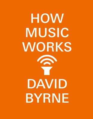How Music Works - Byrne, David