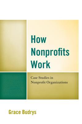 How Nonprofits Work: Case Studies in Nonprofit Organizations - Budrys, Grace