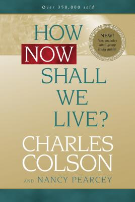 How Now Shall We Live? - Colson, Charles, and Pearcey, Nancy