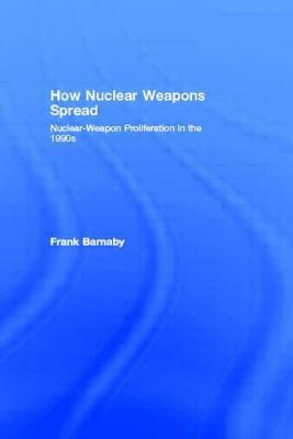 How Nuclear Weapons Spread - Barnaby, Frank, Dr.