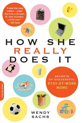 How She Really Does It: The Secrets of Success from Stay-At-Work Moms - Sachs, Wendy