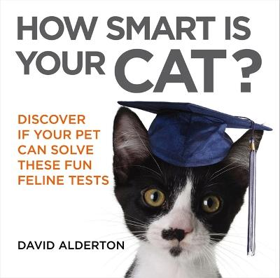 How Smart Is Your Cat?: Discover If Your Pet Can Solve These Fun Feline Tests - Alderton, David