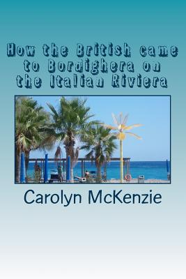 How the British Came to Bordighera on the Italian Riviera - McKenzie, Carolyn (Photographer)
