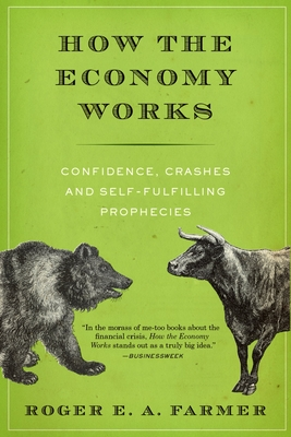 How the Economy Works: Confidence, Crashes and Self-Fulfilling Prophecies - Farmer, Roger E a