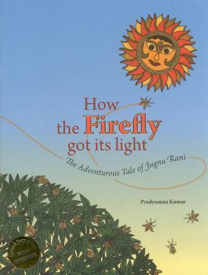 How the Firefly Got Its Light - Kumar, Pradyumna, and Butalia, Urvashi (Text by)