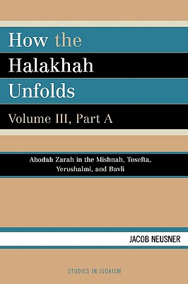 How the Halakhah Unfolds - Neusner, Jacob, PhD
