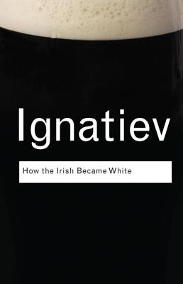 How the Irish Became White - Ignatiev, Noel