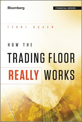 How the Trading Floor Really Works - Duhon, Terri