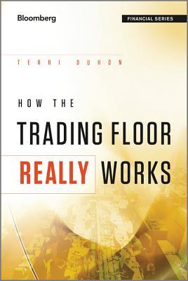 How the Trading Floor Really Works - Duhon, Terri