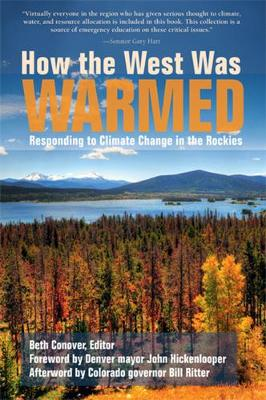 How the West Was Warmed: Responding to Climate Change in the Rockies - Conover, Beth