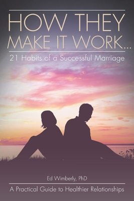 How They Make It Work... 21 Habits of a Successful Marriage: A Practical Guide to Healthier Relationships - Wimberly, Ed, PhD