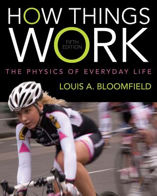 How Things Work: The Physics of Everyday Life - Bloomfield, Louis A