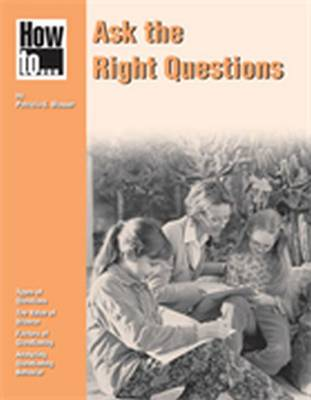 How To... Ask the Right Questions - Blosser, Patricia E