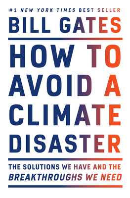 How to Avoid a Climate Disaster: The Solutions We Have and the Breakthroughs We Need - Gates, Bill