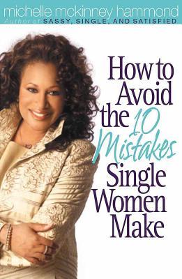 How to Avoid the 10 Mistakes Single Women Make - Hammond, Michelle McKinney