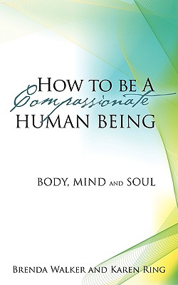 How to Be a Compassionate Human Being - Walker, Brenda
