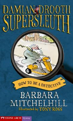 How to Be a Detective - Mitchelhill, Barbara