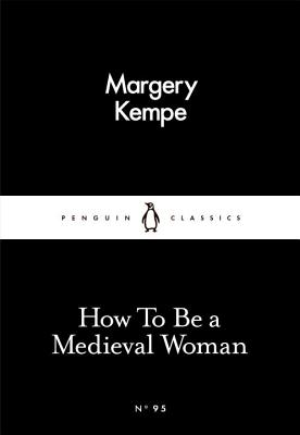 How To Be a Medieval Woman - Kempe, Margery, and Windeatt, Barry (Translated by)