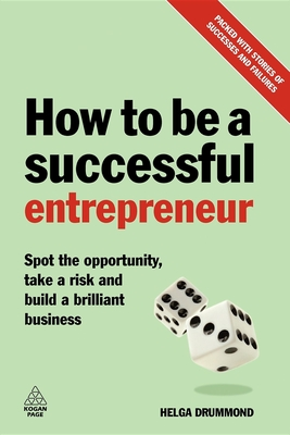 How to Be a Successful Entrepreneur: Spot the Opportunity, Take a Risk and Build a Brilliant Business - Drummond, Helga