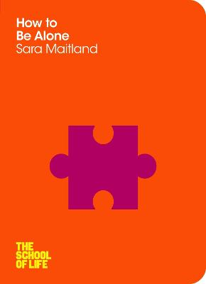 How to Be Alone - Maitland, Sara, and School of Life, The