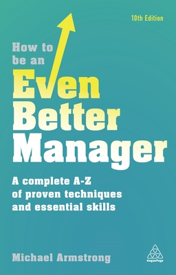 How to be an Even Better Manager: A Complete A-Z of Proven Techniques and Essential Skills - Armstrong, Michael