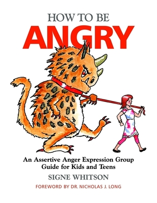 How to Be Angry: An Assertive Anger Expression Group Guide for Kids and Teens - Whitson, Signe