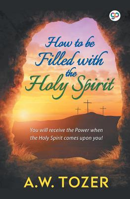 How to be filled with the Holy Spirit - Tozer, A W, and Press, General (Editor)