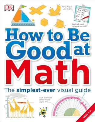 How to Be Good at Math: Your Brilliant Brain and How to Train It - DK