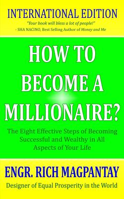 How to Become a Millionaire?: The Eight Effective Steps of Becoming Successful and Wealthy in All Aspects of Your Life - Magpantay, Engr Rich