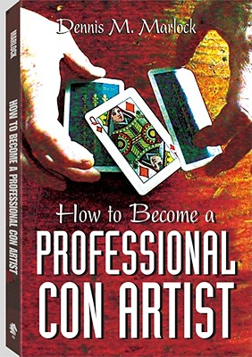 How to Become a Professional Con Artist - Marlock, Dennis