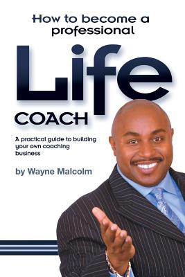 How to Become a Professional Life Coach - Malcolm, Wayne