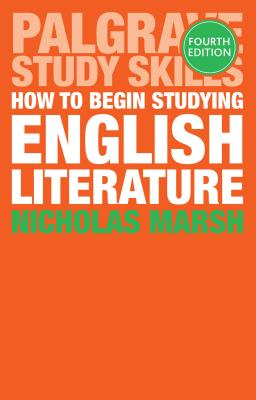 How to Begin Studying English Literature - Marsh, Nicholas