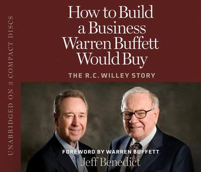 How to Build a Business Warren Buffett Would Buy: The R.C. Willey Story - Benedict, Jeff (Read by), and Buffett, Warren (Foreword by)
