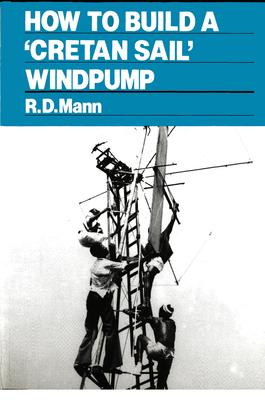 How to Build a Cretan Sail Windpump - Mann, Bob