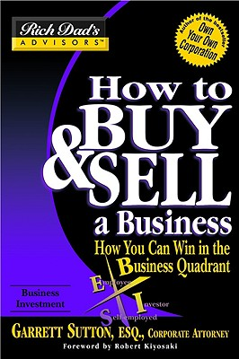 How to Buy and Sell a Business: How You Can Win in the Business Quadrant - Sutton, Garrett, ESQ. (Read by), and Kiyosaki, Robert T