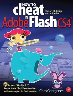 How to Cheat in Adobe Flash Cs4: The Art of Design and Animation - Georgenes, Chris