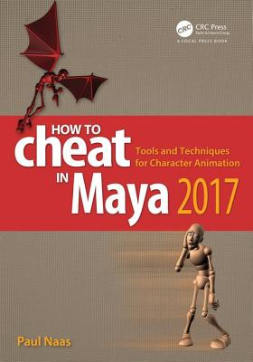 How to Cheat in Maya 2017: Tools and Techniques for Character Animation - Naas, Paul