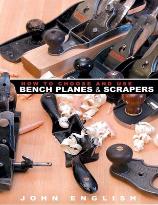 How to Choose and Use Bench Planes & Scrapers - English, John