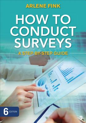 How to Conduct Surveys: A Step-By-Step Guide - Fink, Arlene G, Dr.