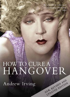 How to Cure a Hangover - Irving, Andrew