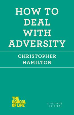 How to Deal with Adversity - Hamilton, Christopher, Professor