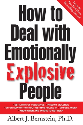 How to Deal with Emotionally Explosive People - Bernstein, Albert J, Ph.D.