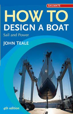 How to Design a Boat: Sail and Power - Teale, John