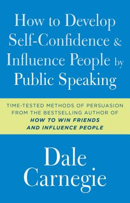 How to Develop Self-Confidence and Influence People by Public Speaking - Carnegie, Dale